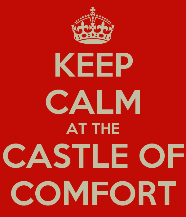 KEEP CALM AT THE CASTLE OF COMFORT