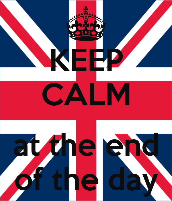 KEEP CALM  at the end of the day