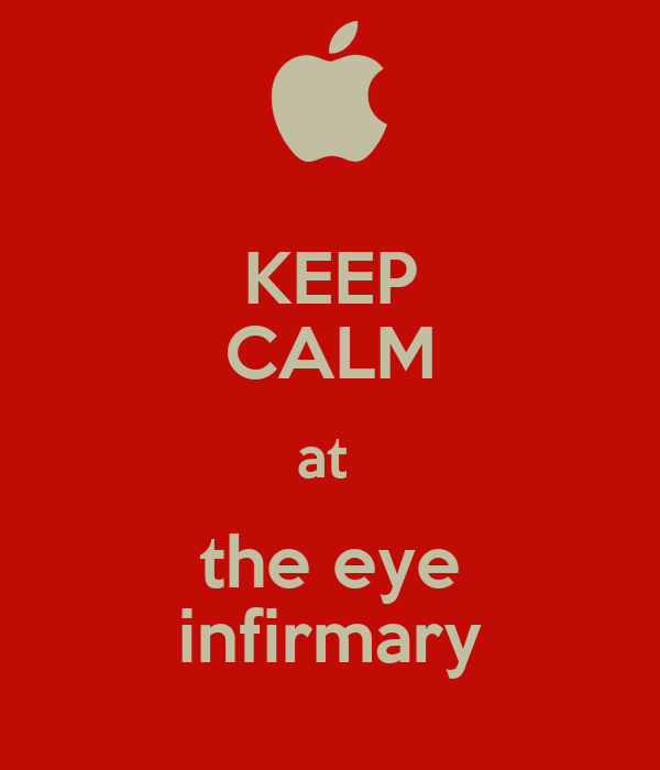 KEEP CALM at  the eye infirmary
