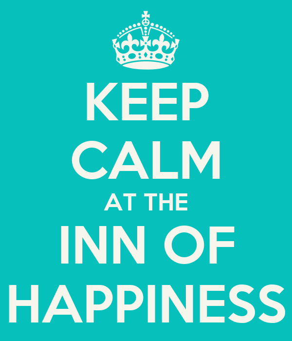 KEEP CALM AT THE INN OF HAPPINESS
