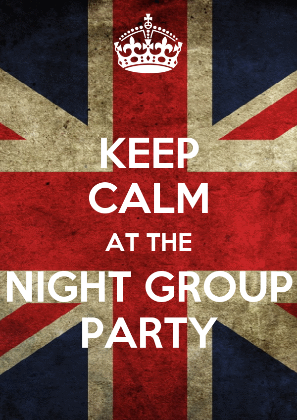 KEEP CALM AT THE NIGHT GROUP PARTY