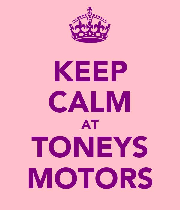 KEEP CALM AT TONEYS MOTORS