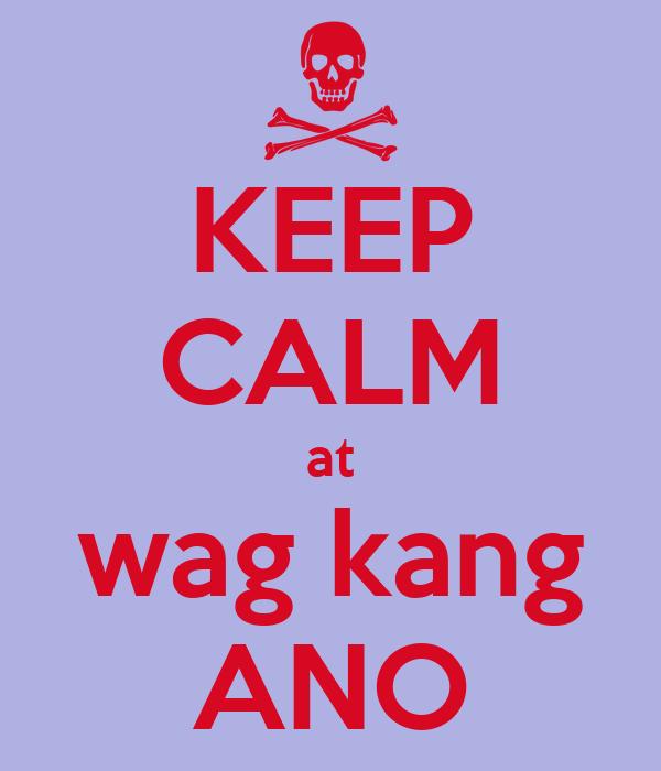 KEEP CALM at wag kang ANO