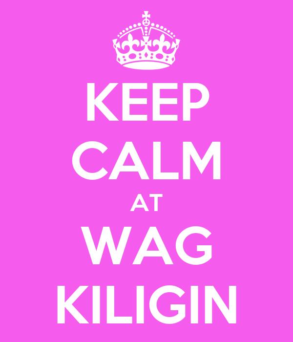 KEEP CALM AT WAG KILIGIN