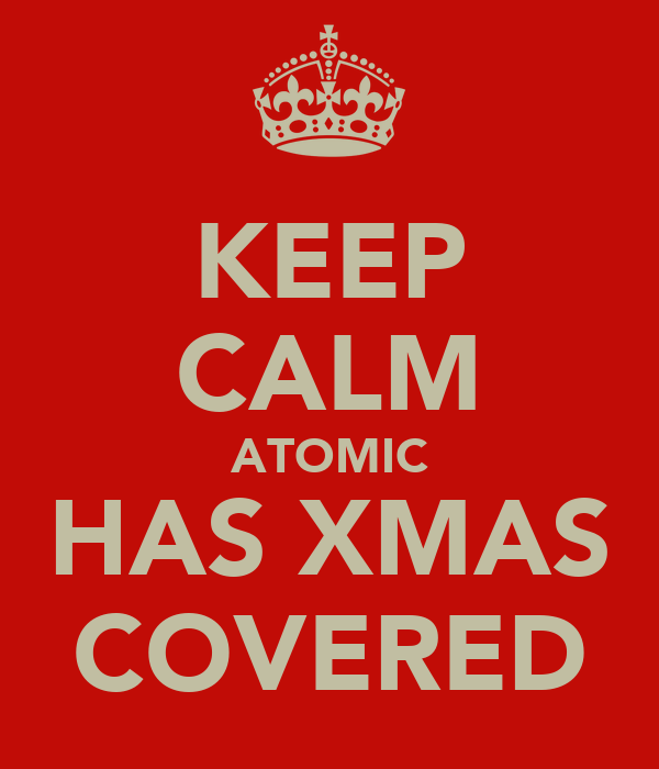 KEEP CALM ATOMIC HAS XMAS COVERED