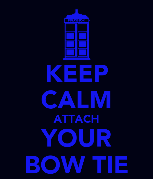 KEEP CALM ATTACH YOUR BOW TIE