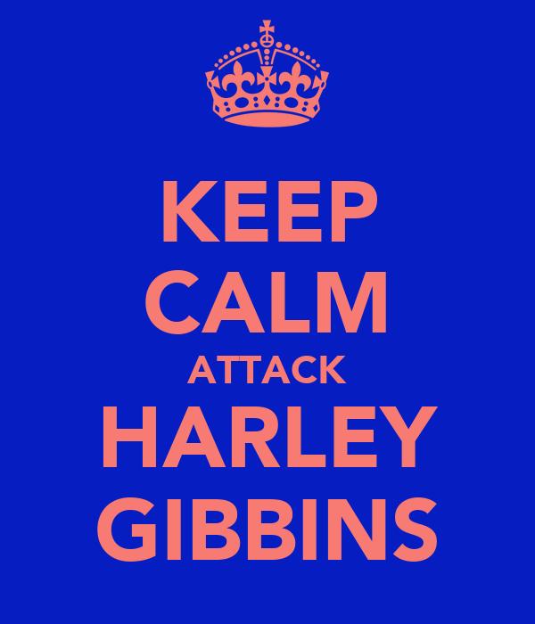 KEEP CALM ATTACK HARLEY GIBBINS