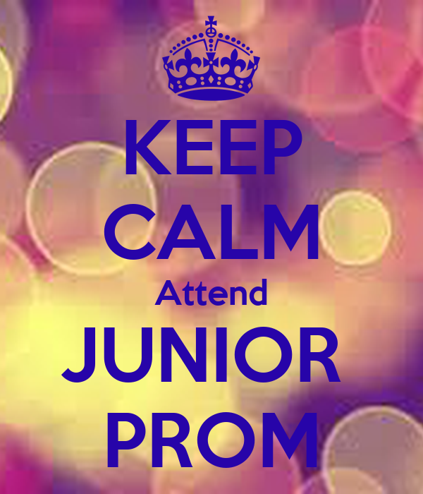KEEP CALM Attend JUNIOR  PROM