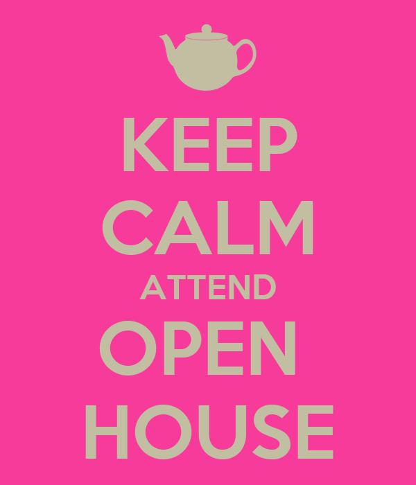 KEEP CALM ATTEND OPEN  HOUSE