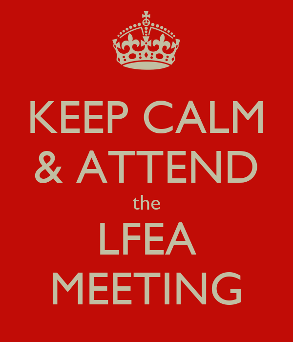 KEEP CALM & ATTEND the LFEA MEETING