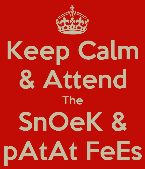 Keep Calm & Attend The SnOeK & pAtAt FeEs