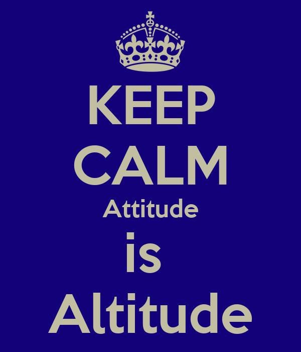 KEEP CALM Attitude is  Altitude