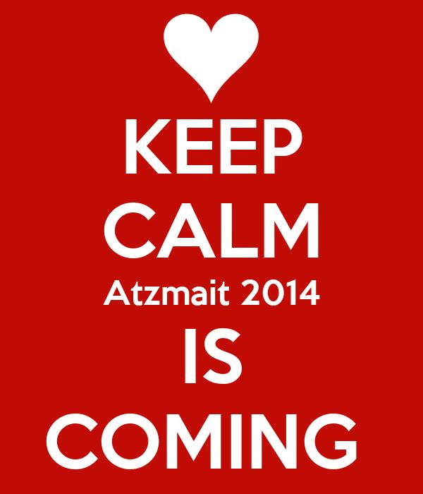 KEEP CALM Atzmait 2014 IS COMING