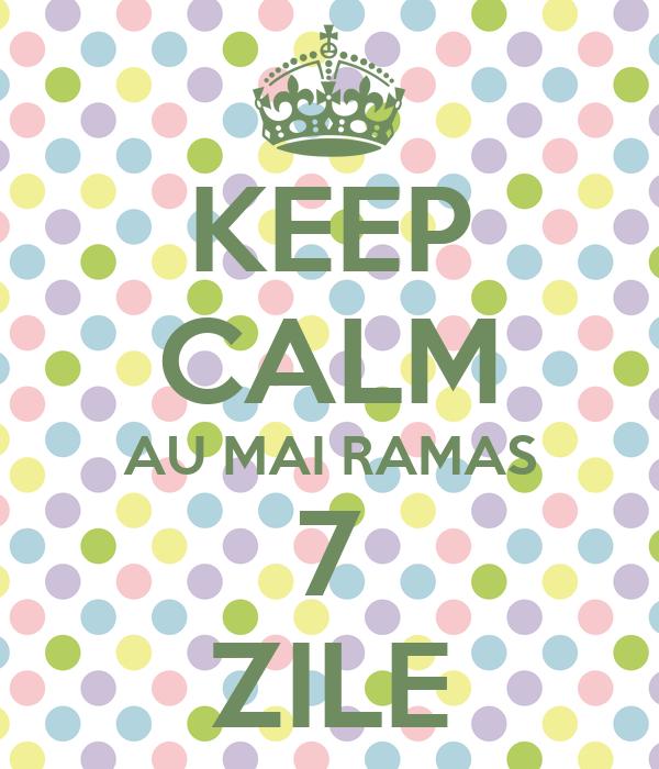 KEEP CALM AU MAI RAMAS 7 ZILE