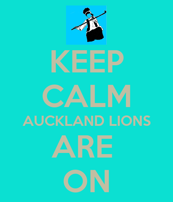 KEEP CALM AUCKLAND LIONS ARE  ON