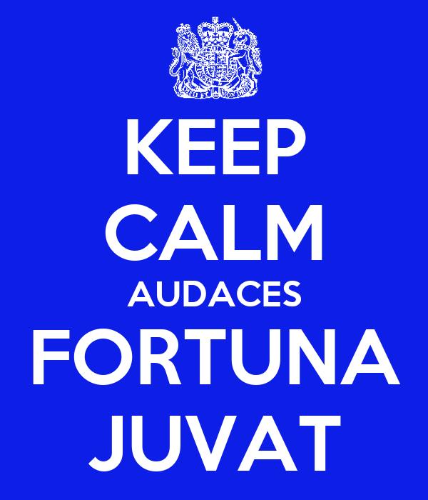 KEEP CALM AUDACES FORTUNA JUVAT