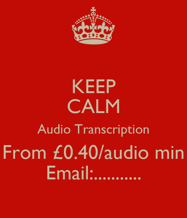 KEEP CALM Audio Transcription From £0.40/audio min Email:...........