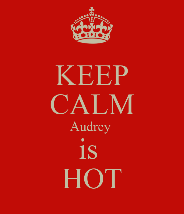 KEEP CALM Audrey  is  HOT