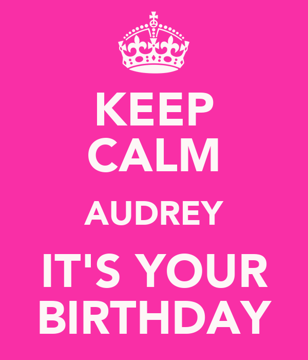 KEEP CALM AUDREY IT'S YOUR BIRTHDAY