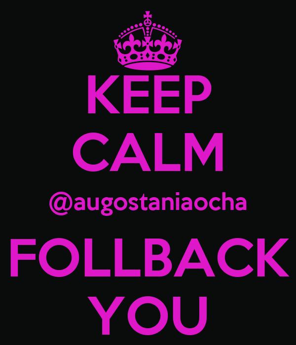 KEEP CALM @augostaniaocha FOLLBACK YOU