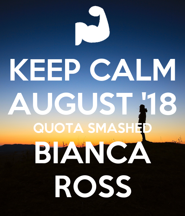 KEEP CALM AUGUST '18 QUOTA SMASHED BIANCA ROSS