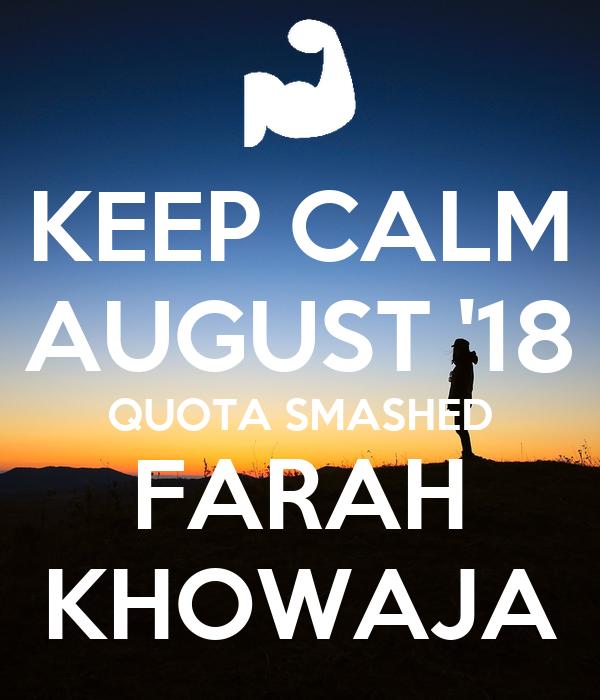 KEEP CALM AUGUST '18 QUOTA SMASHED FARAH KHOWAJA