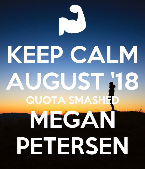 KEEP CALM AUGUST '18 QUOTA SMASHED MEGAN PETERSEN