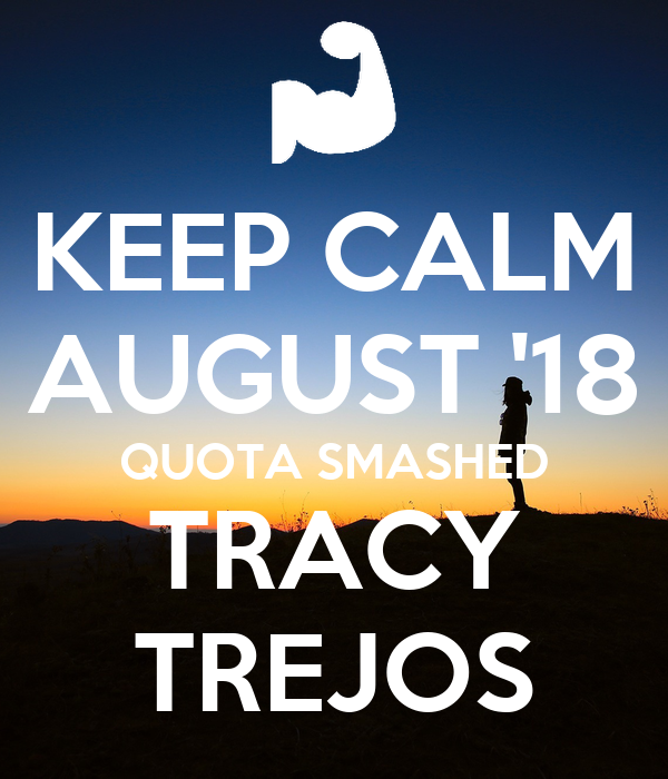 KEEP CALM AUGUST '18 QUOTA SMASHED TRACY TREJOS