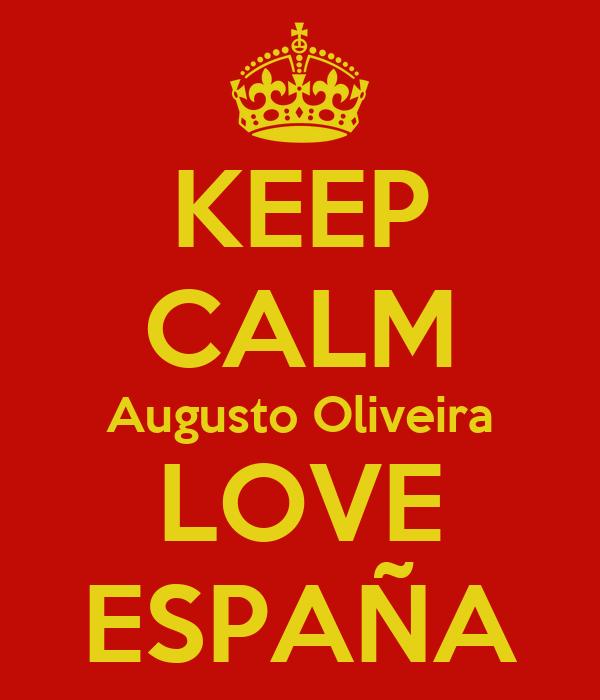 KEEP CALM Augusto Oliveira LOVE ESPAÑA