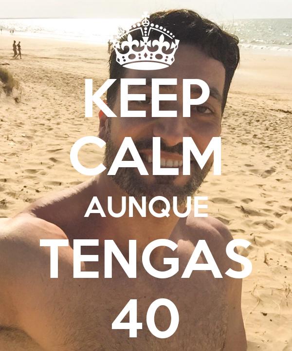 KEEP CALM AUNQUE TENGAS 40