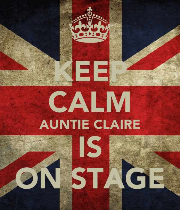 KEEP CALM AUNTIE CLAIRE IS ON STAGE