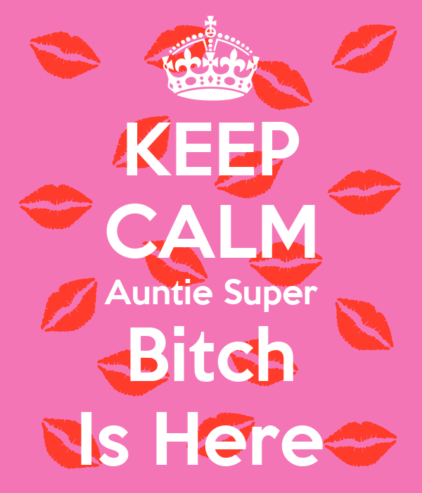 KEEP CALM Auntie Super Bitch Is Here