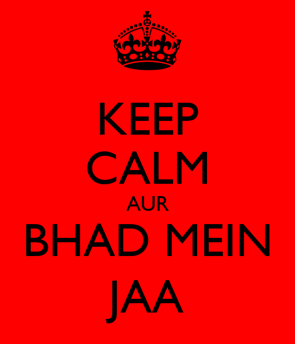 KEEP CALM AUR BHAD MEIN JAA