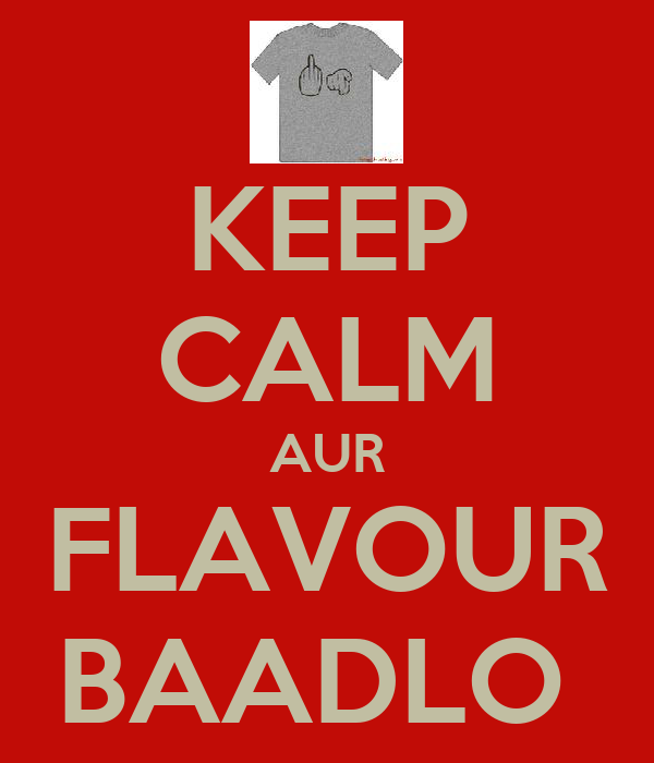 KEEP CALM AUR FLAVOUR BAADLO