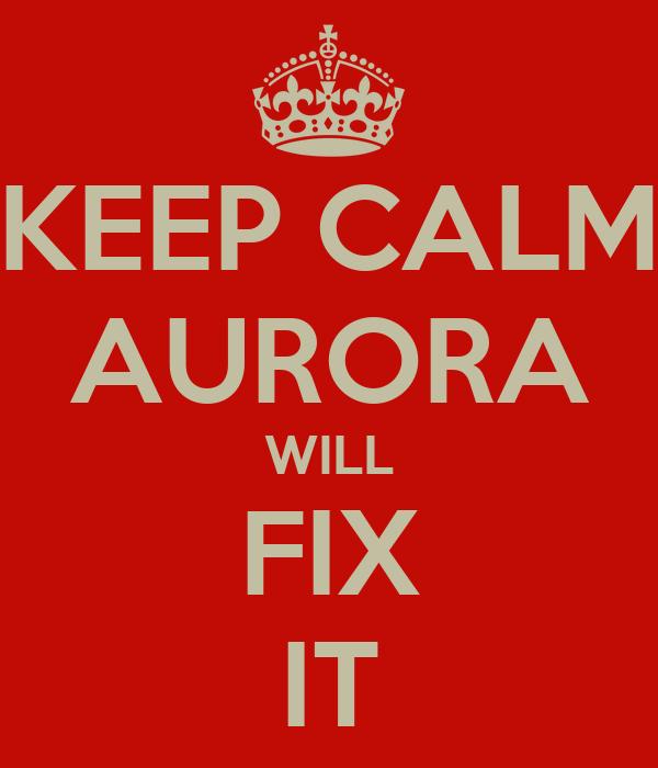 KEEP CALM AURORA WILL FIX IT