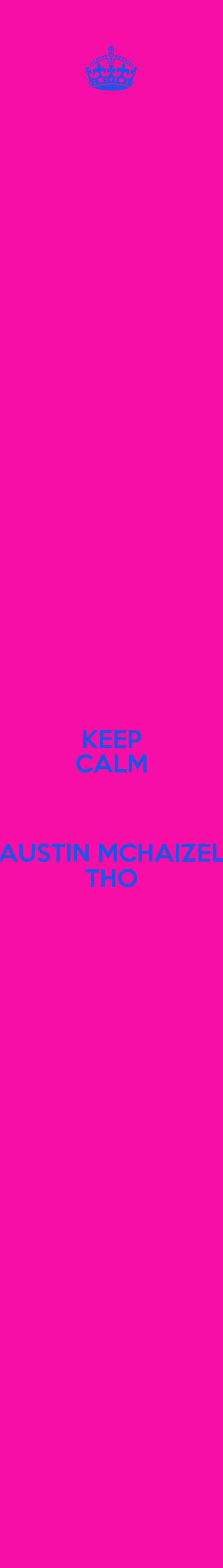 KEEP CALM  AUSTIN MCHAIZEL THO
