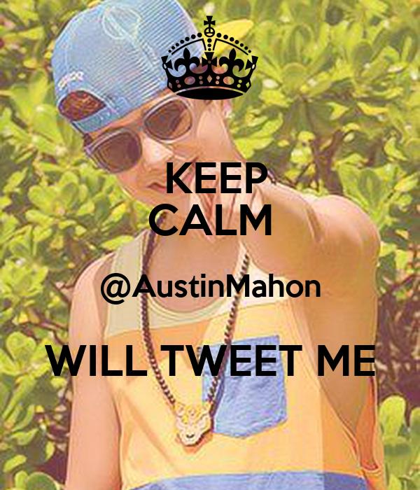 KEEP CALM @AustinMahon WILL TWEET ME