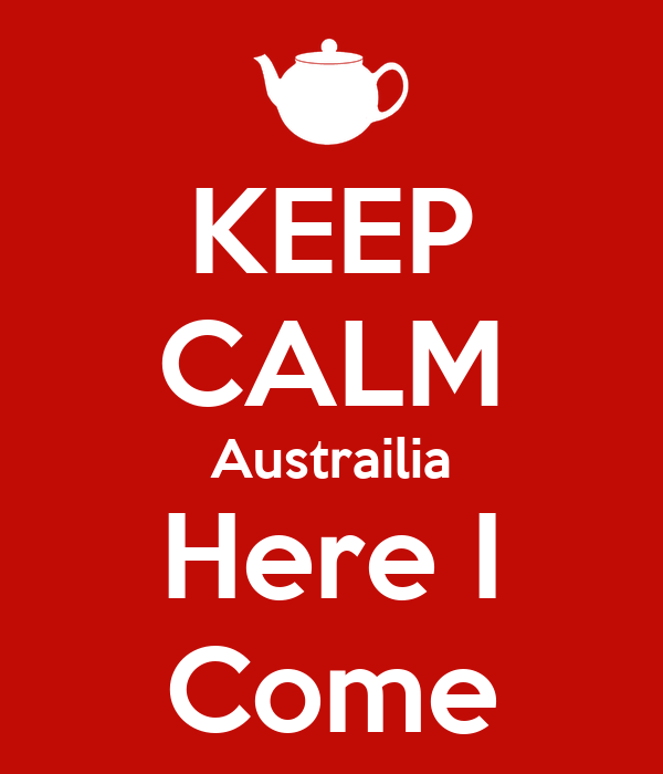 KEEP CALM Austrailia Here I Come