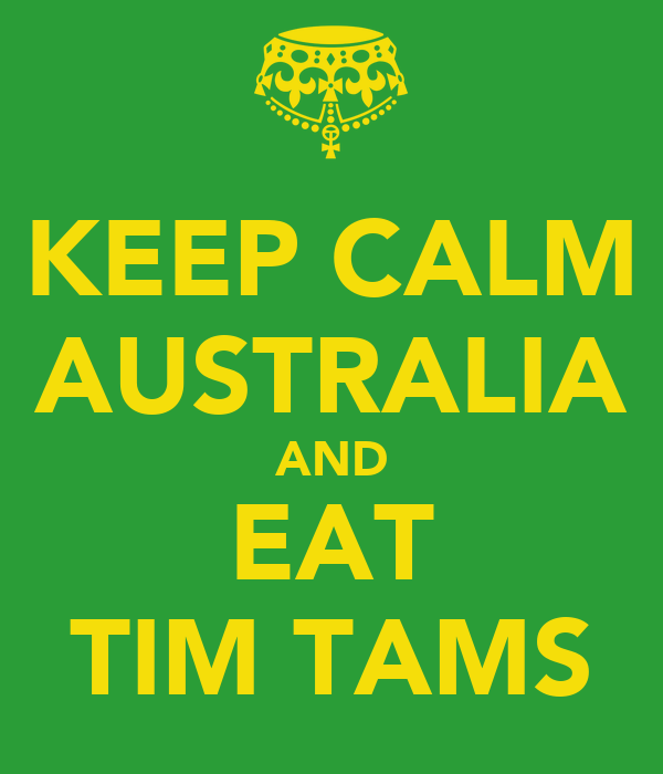 KEEP CALM AUSTRALIA AND EAT TIM TAMS