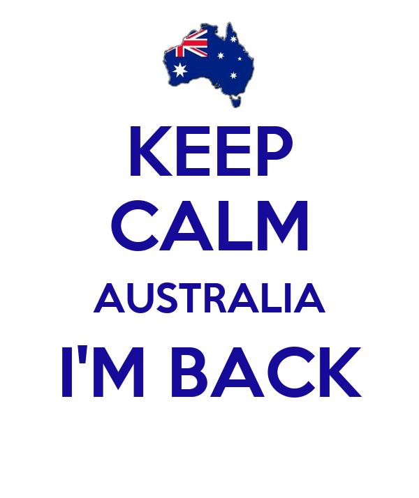 KEEP CALM AUSTRALIA I'M BACK