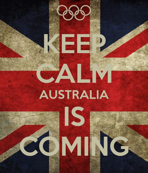 KEEP CALM AUSTRALIA IS COMING