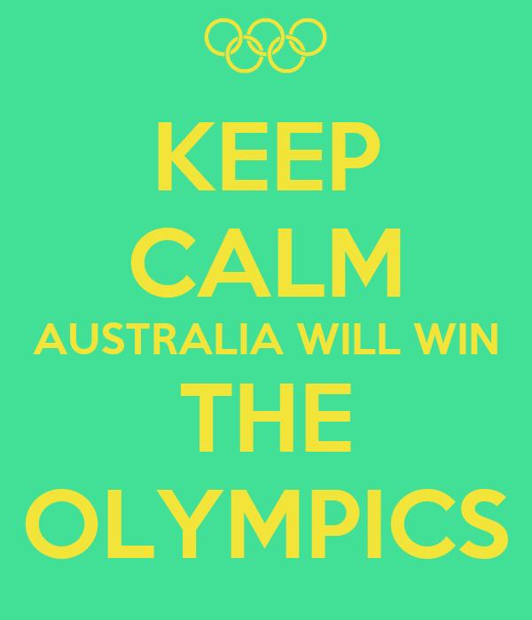 KEEP CALM AUSTRALIA WILL WIN THE OLYMPICS