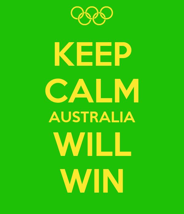 KEEP CALM AUSTRALIA WILL WIN