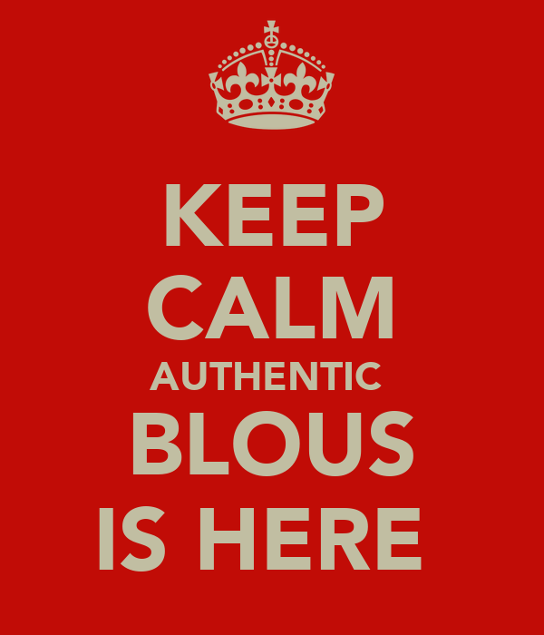 KEEP CALM AUTHENTIC  BLOUS IS HERE