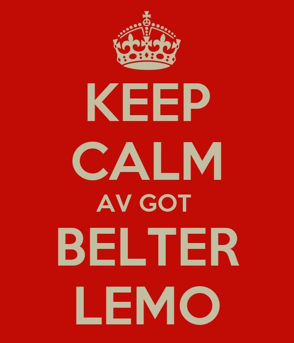 KEEP CALM AV GOT  BELTER LEMO