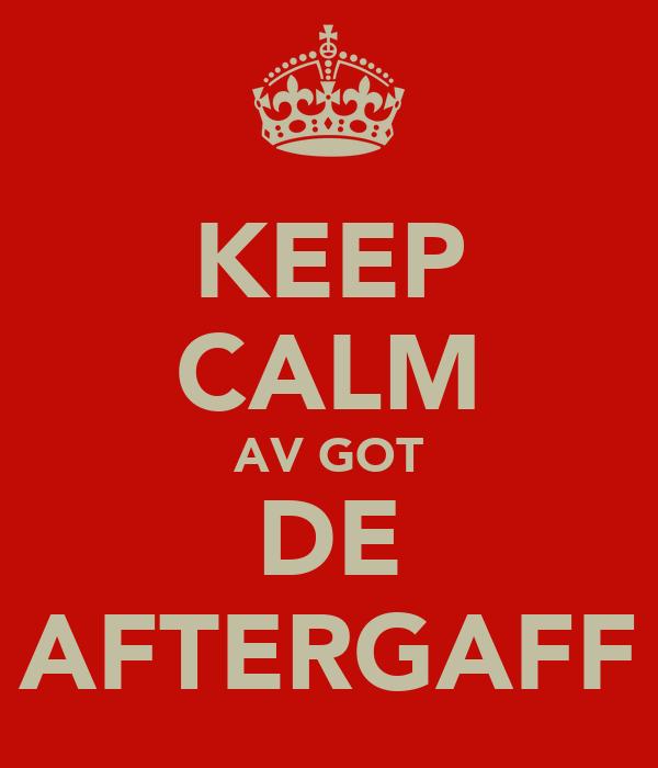KEEP CALM AV GOT DE AFTERGAFF