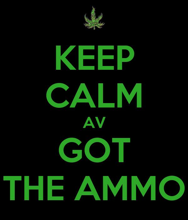 KEEP CALM AV GOT THE AMMO
