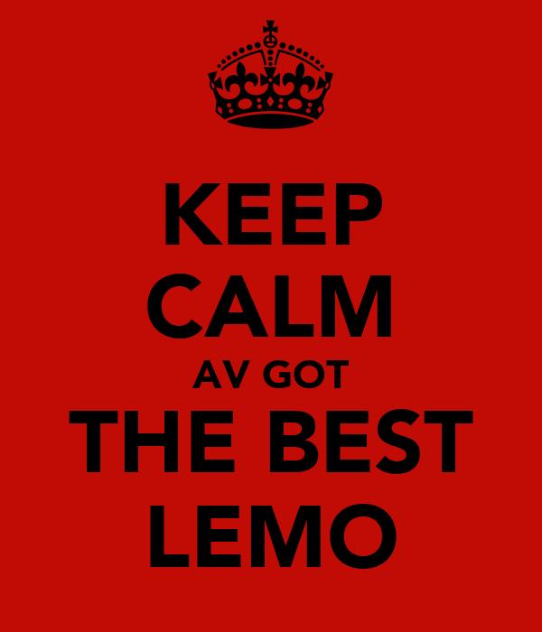KEEP CALM AV GOT THE BEST LEMO