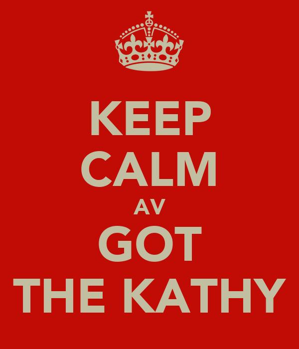 KEEP CALM AV GOT THE KATHY