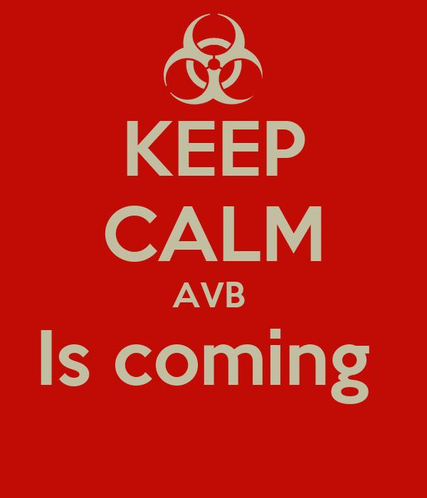 KEEP CALM AVB  Is coming